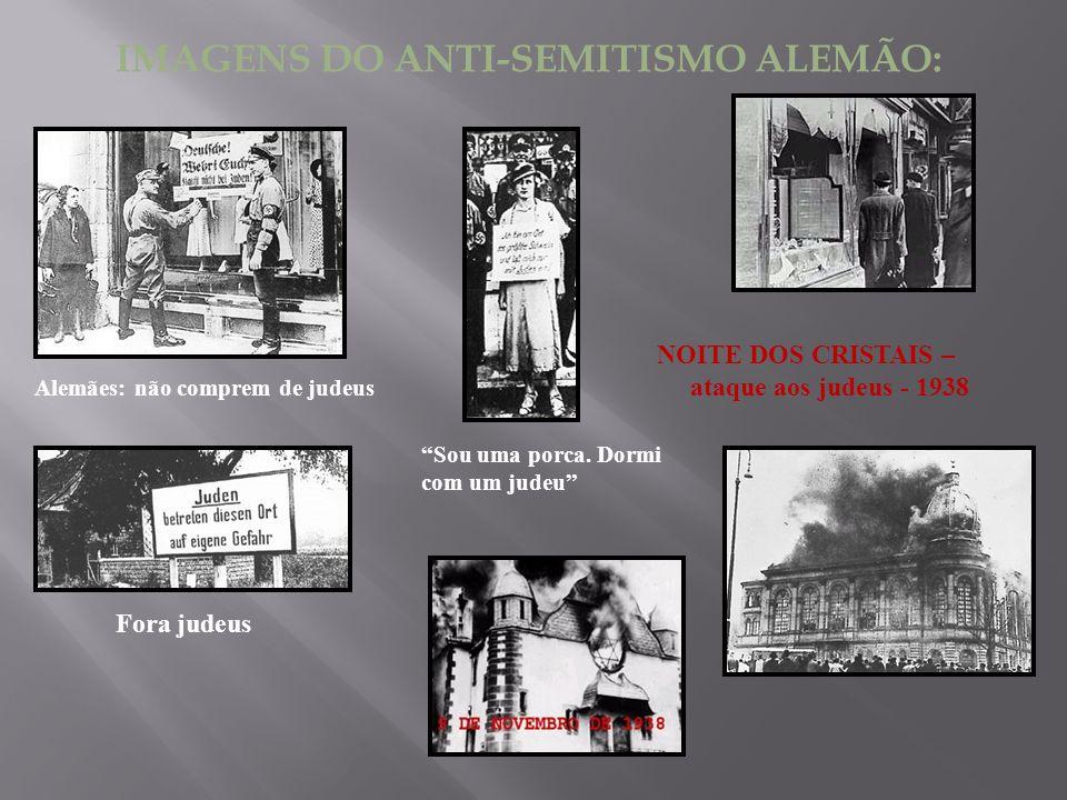 IMAGENS DO ANTI-SEMITISMO ALEMÃO: Alemães: não comprem de judeus Fora judeus Sou uma porca. Dormi com um judeu NOITE DOS CRISTAIS – ataque aos judeus