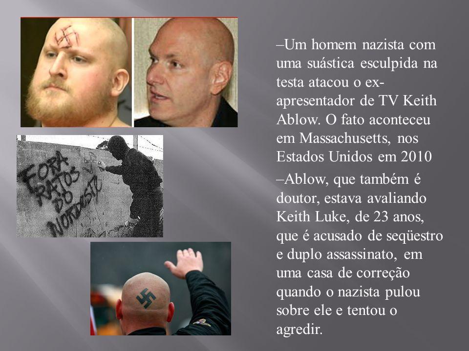 –Um homem nazista com uma suástica esculpida na testa atacou o ex- apresentador de TV Keith Ablow. O fato aconteceu em Massachusetts, nos Estados Unid