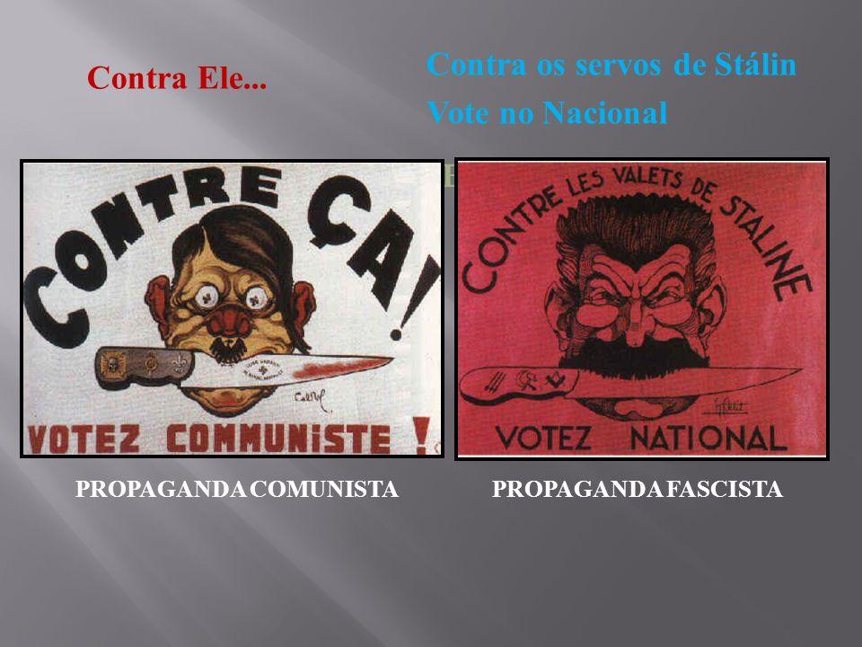 IDEOLOGIAS EM CHOQUE: PROPAGANDA COMUNISTAPROPAGANDA FASCISTA Contra os servos de Stálin Vote no Nacional Contra Ele...