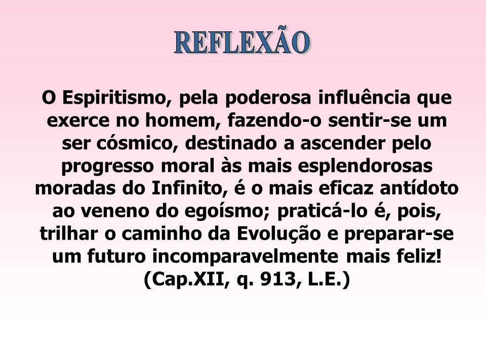 O Espiritismo, pela poderosa influência que exerce no homem, fazendo-o sentir-se um ser cósmico, destinado a ascender pelo progresso moral às mais esp