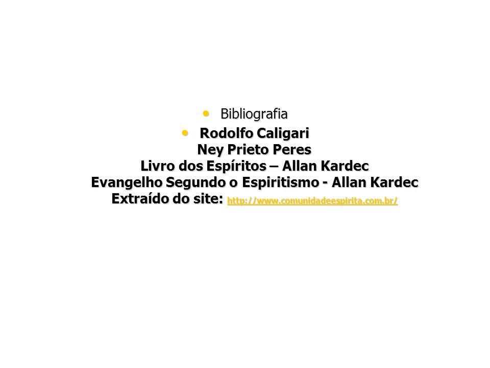 Bibliografia Bibliografia Rodolfo Caligari Ney Prieto Peres Livro dos Espíritos – Allan Kardec Evangelho Segundo o Espiritismo - Allan Kardec Extraído