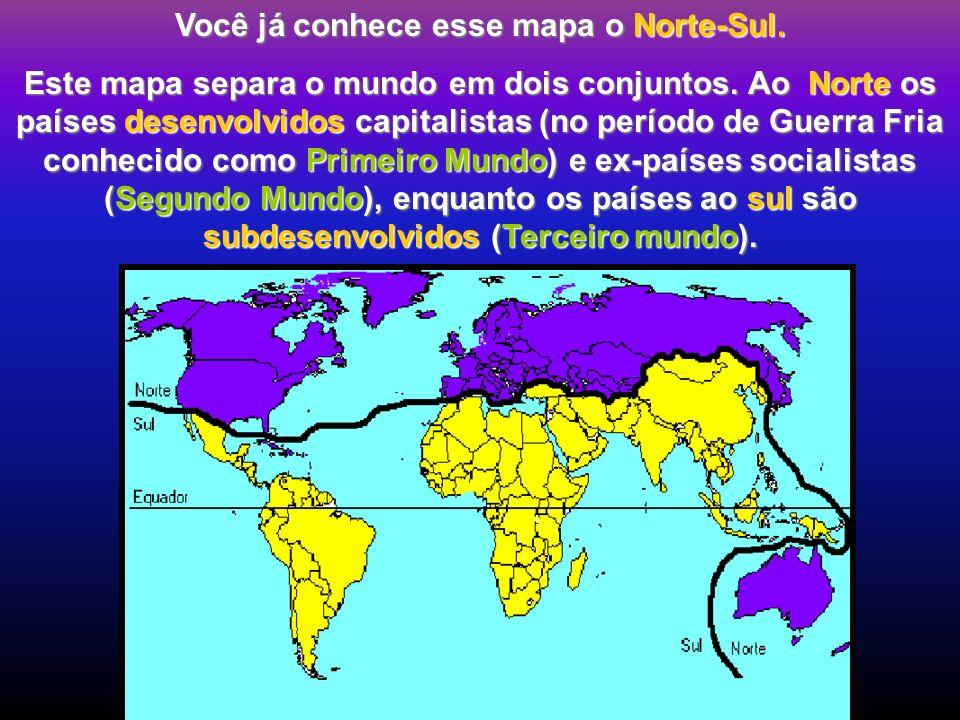 Você já conhece esse mapa o Norte-Sul. Este mapa separa o mundo em dois conjuntos. Ao Norte os países desenvolvidos capitalistas (no período de Guerra
