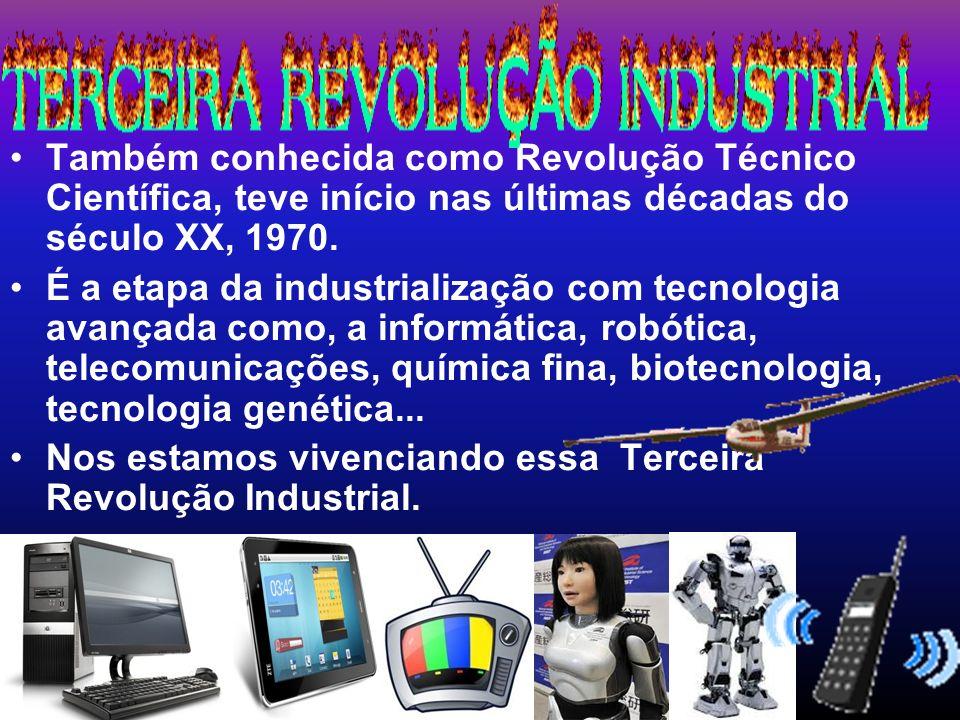 Também conhecida como Revolução Técnico Científica, teve início nas últimas décadas do século XX, 1970. É a etapa da industrialização com tecnologia a