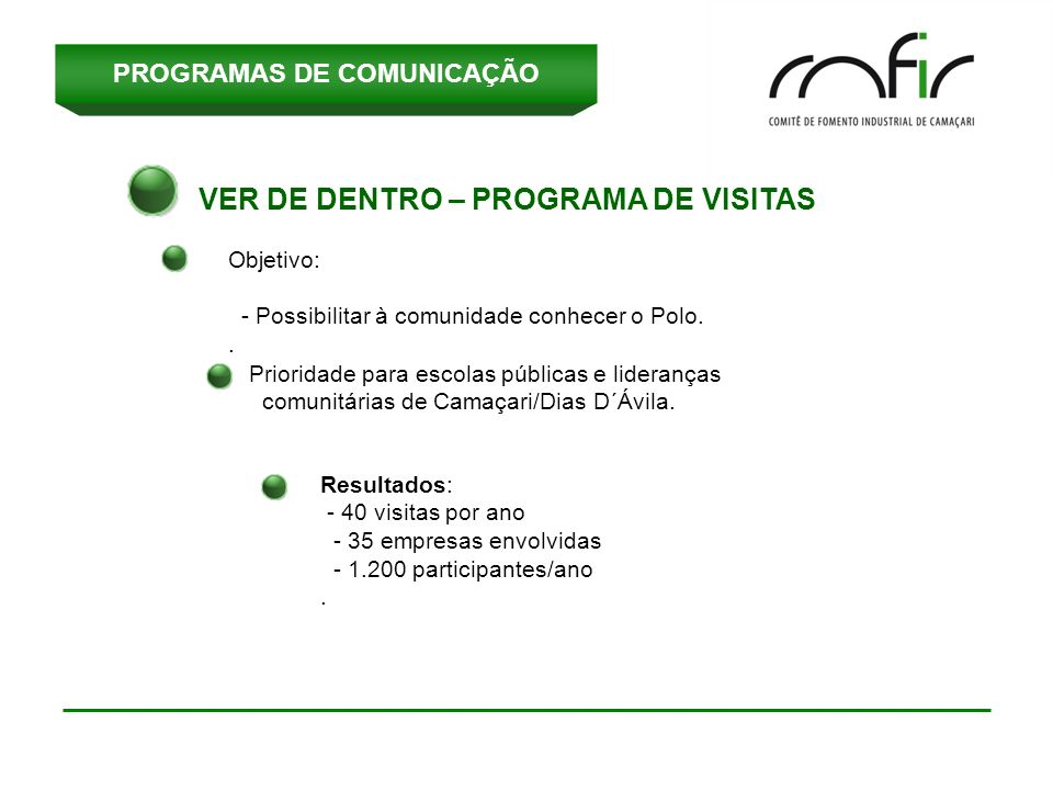 PROGRAMAS DE COMUNICAÇÃO VER DE DENTRO – PROGRAMA DE VISITAS Objetivo: - Possibilitar à comunidade conhecer o Polo..
