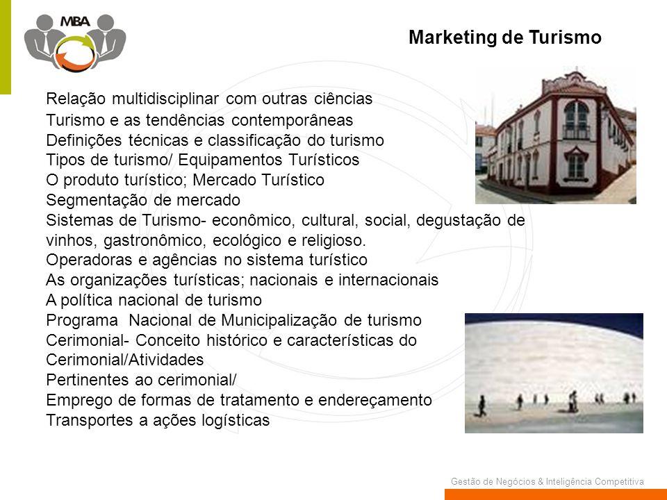 Gestão de Negócios & Inteligência Competitiva Marketing de Turismo Relação multidisciplinar com outras ciências Turismo e as tendências contemporâneas