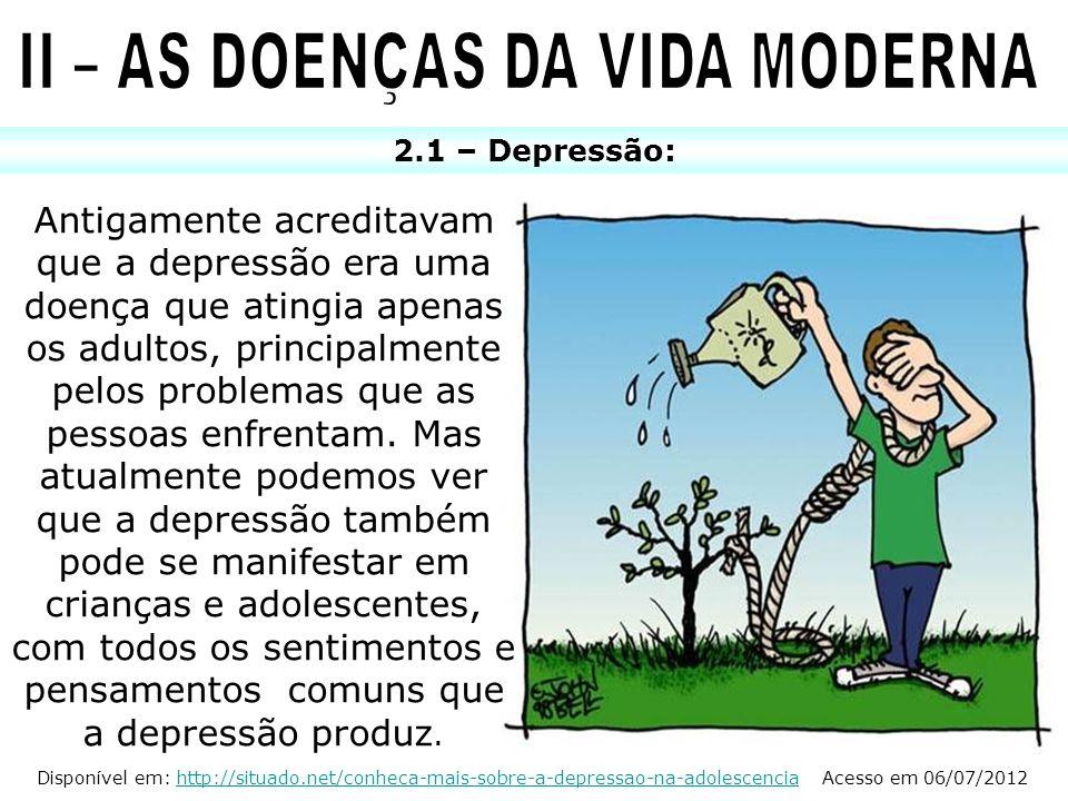 2.1 – Depressão: Antigamente acreditavam que a depressão era uma doença que atingia apenas os adultos, principalmente pelos problemas que as pessoas e