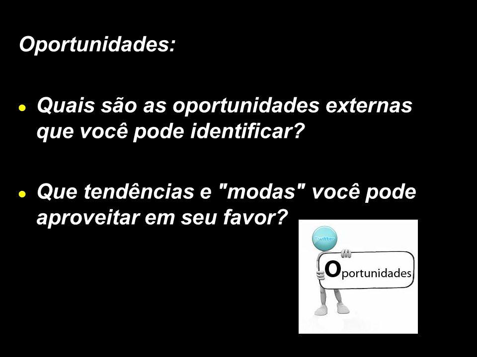 X Xx X x Oportunidades: Quais são as oportunidades externas que você pode identificar? Que tendências e