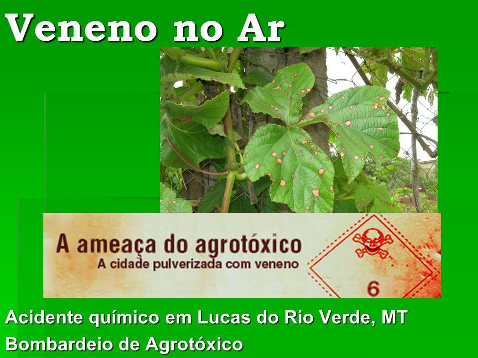 Veneno no Ar Acidente químico em Lucas do Rio Verde, MT Bombardeio de Agrotóxico