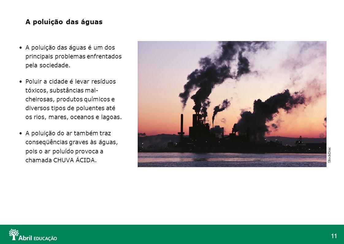 11 A poluição das águas é um dos principais problemas enfrentados pela sociedade. Poluir a cidade é levar resíduos tóxicos, substâncias mal- cheirosas