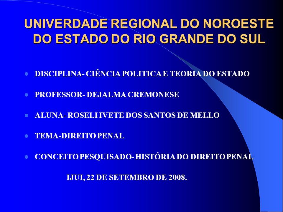 UNIVERDADE REGIONAL DO NOROESTE DO ESTADO DO RIO GRANDE DO SUL DISCIPLINA- CIÊNCIA POLITICA E TEORIA DO ESTADO PROFESSOR- DEJALMA CREMONESE ALUNA- ROS