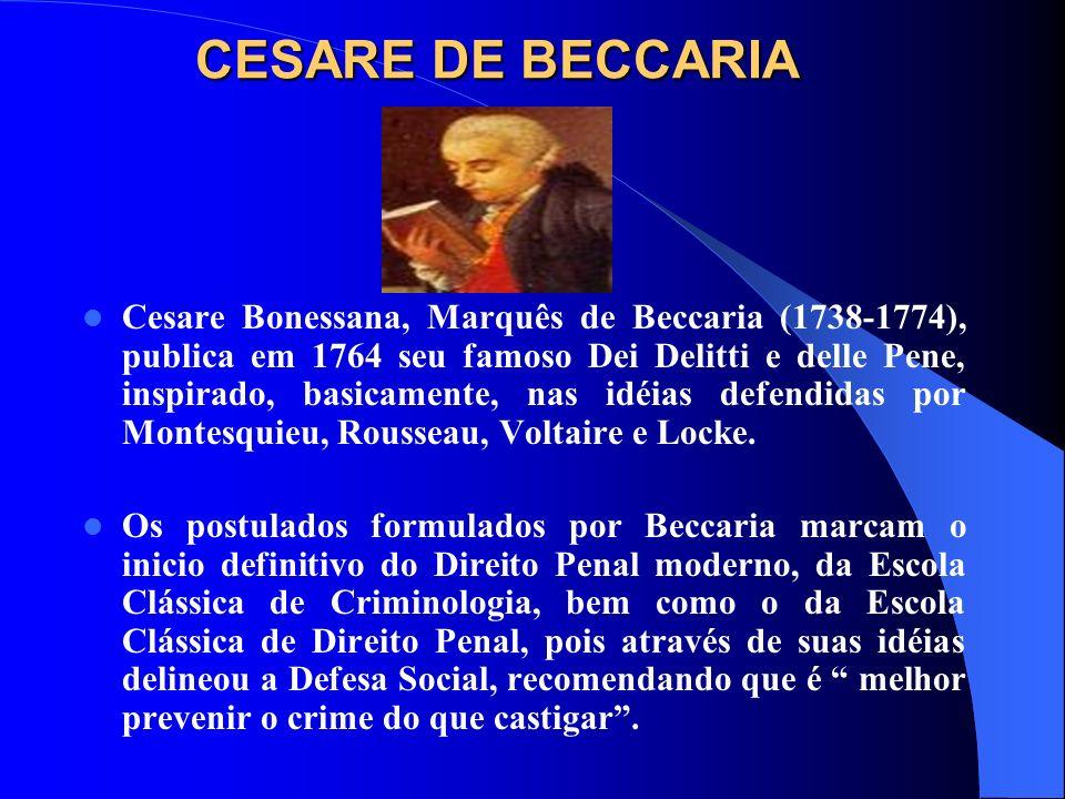 CESARE DE BECCARIA Cesare Bonessana, Marquês de Beccaria (1738-1774), publica em 1764 seu famoso Dei Delitti e delle Pene, inspirado, basicamente, nas