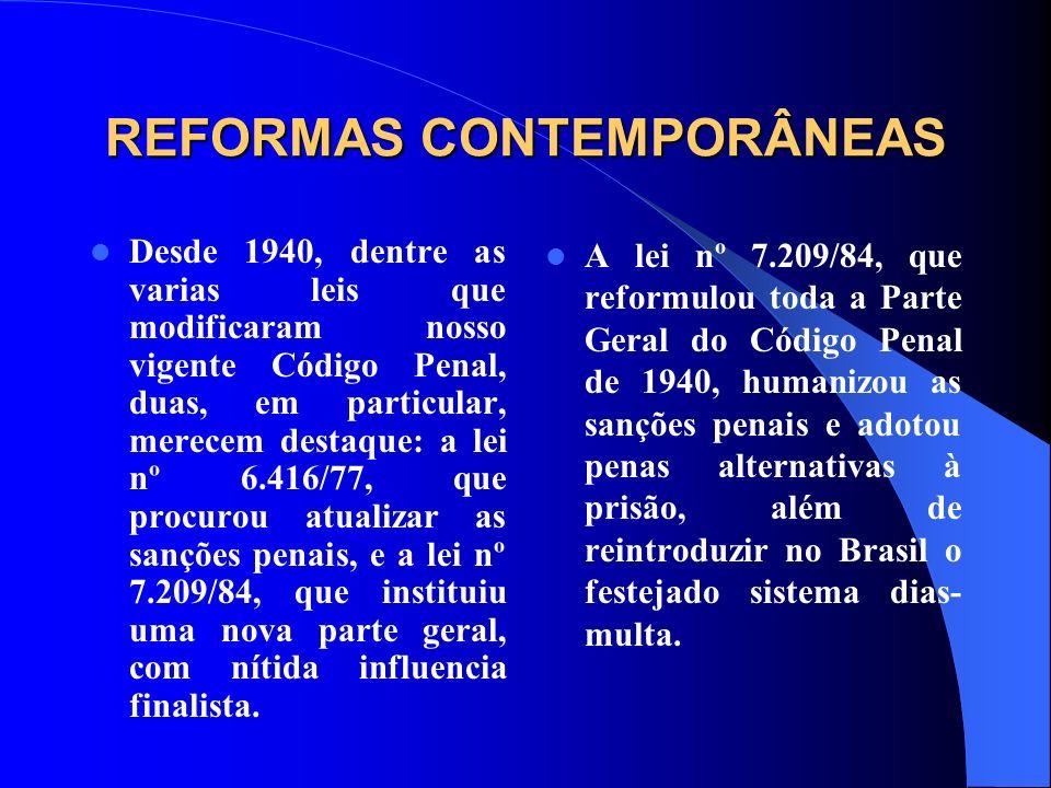 REFORMAS CONTEMPORÂNEAS Desde 1940, dentre as varias leis que modificaram nosso vigente Código Penal, duas, em particular, merecem destaque: a lei nº