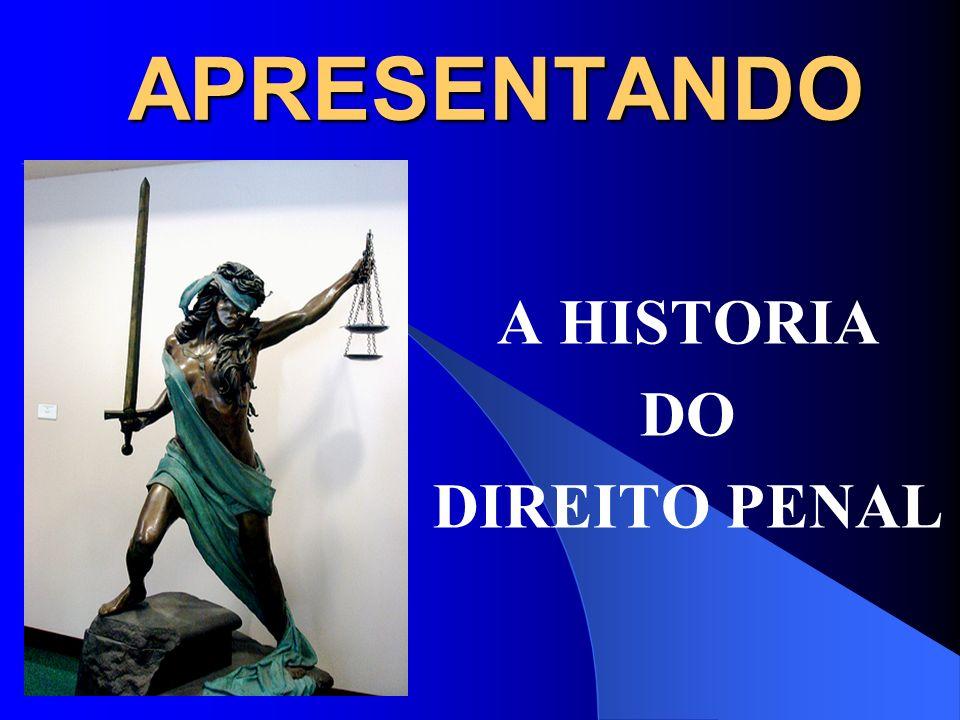 APRESENTANDO A HISTORIA DO DIREITO PENAL