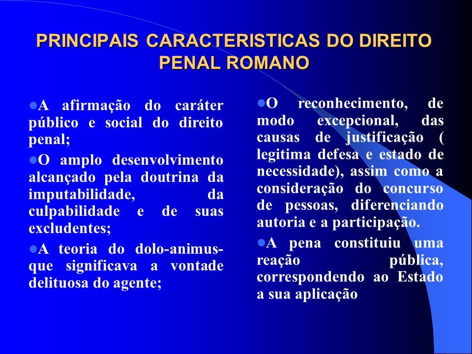 PRINCIPAIS CARACTERISTICAS DO DIREITO PENAL ROMANO A afirmação do caráter público e social do direito penal; O amplo desenvolvimento alcançado pela do