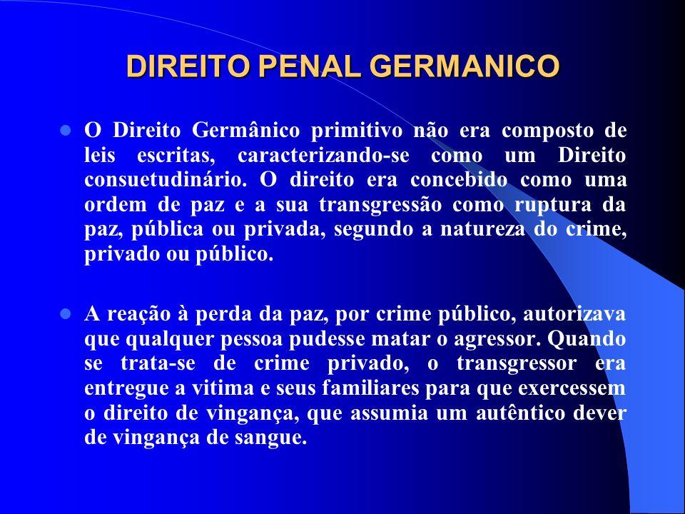 DIREITO PENAL GERMANICO O Direito Germânico primitivo não era composto de leis escritas, caracterizando-se como um Direito consuetudinário. O direito