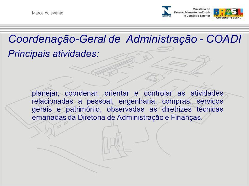 Marca do evento Coordenação-Geral de Administração - COADI Principais atividades: planejar, coordenar, orientar e controlar as atividades relacionadas