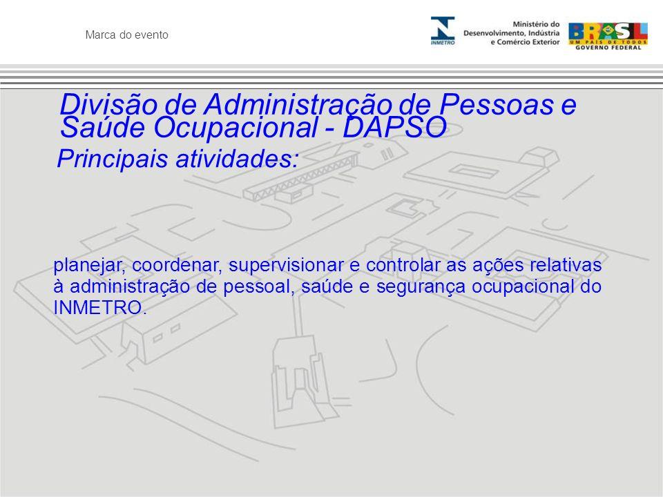 Marca do evento Divisão de Administração de Pessoas e Saúde Ocupacional - DAPSO Principais atividades: planejar, coordenar, supervisionar e controlar