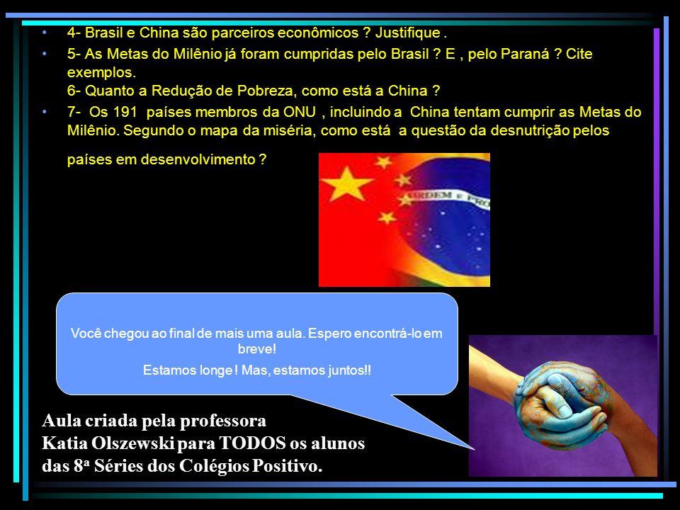 4- Brasil e China são parceiros econômicos ? Justifique. 5- As Metas do Milênio já foram cumpridas pelo Brasil ? E, pelo Paraná ? Cite exemplos. 6- Qu