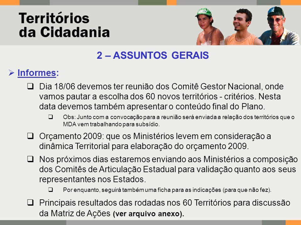 2 – ASSUNTOS GERAIS Informes: Dia 18/06 devemos ter reunião dos Comitê Gestor Nacional, onde vamos pautar a escolha dos 60 novos territórios - critérios.