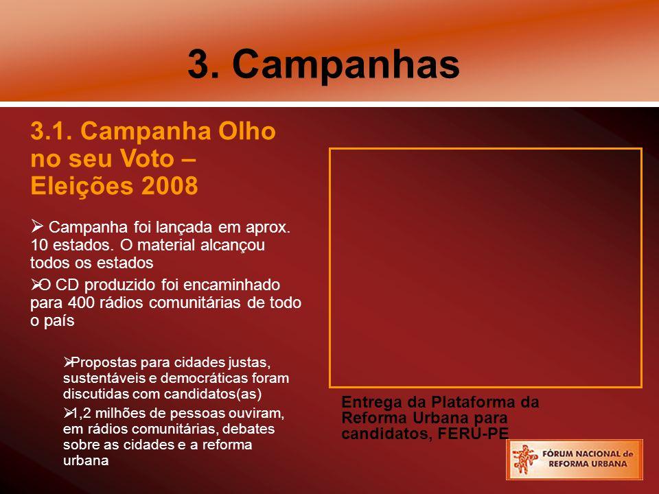3. Campanhas 3.1. Campanha Olho no seu Voto – Eleições 2008 Campanha foi lançada em aprox. 10 estados. O material alcançou todos os estados O CD produ