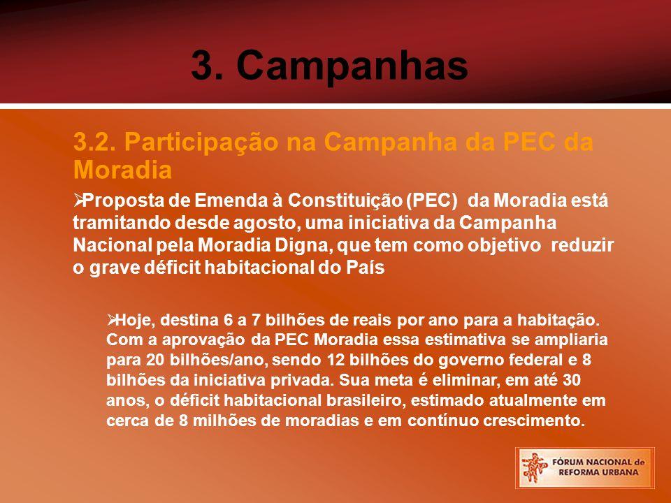 3. Campanhas 3.2. Participação na Campanha da PEC da Moradia Proposta de Emenda à Constituição (PEC) da Moradia está tramitando desde agosto, uma inic