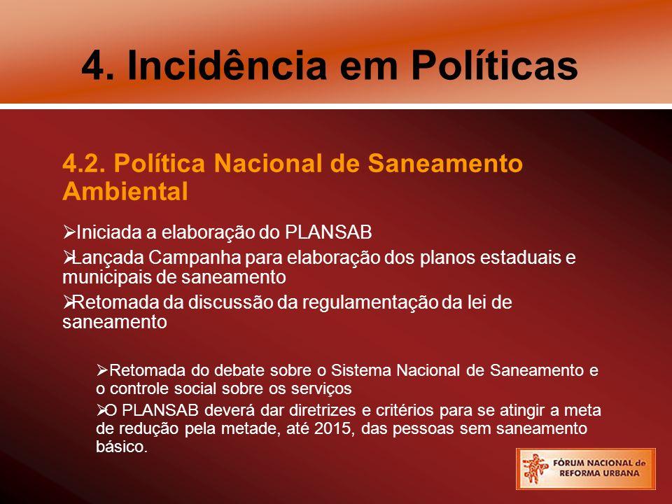 4. Incidência em Políticas 4.2. Política Nacional de Saneamento Ambiental Iniciada a elaboração do PLANSAB Lançada Campanha para elaboração dos planos