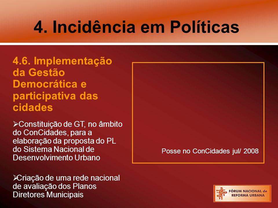 4. Incidência em Políticas 4.6. Implementação da Gestão Democrática e participativa das cidades Constituição de GT, no âmbito do ConCidades, para a el