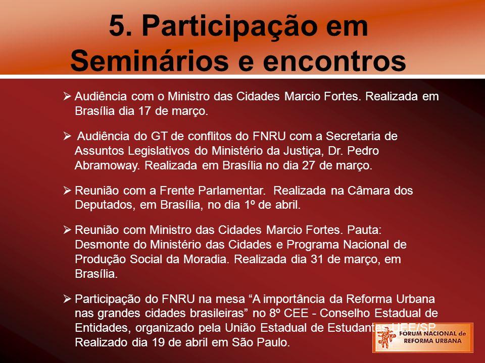 5. Participação em Seminários e encontros Audiência com o Ministro das Cidades Marcio Fortes. Realizada em Brasília dia 17 de março. Audiência do GT d