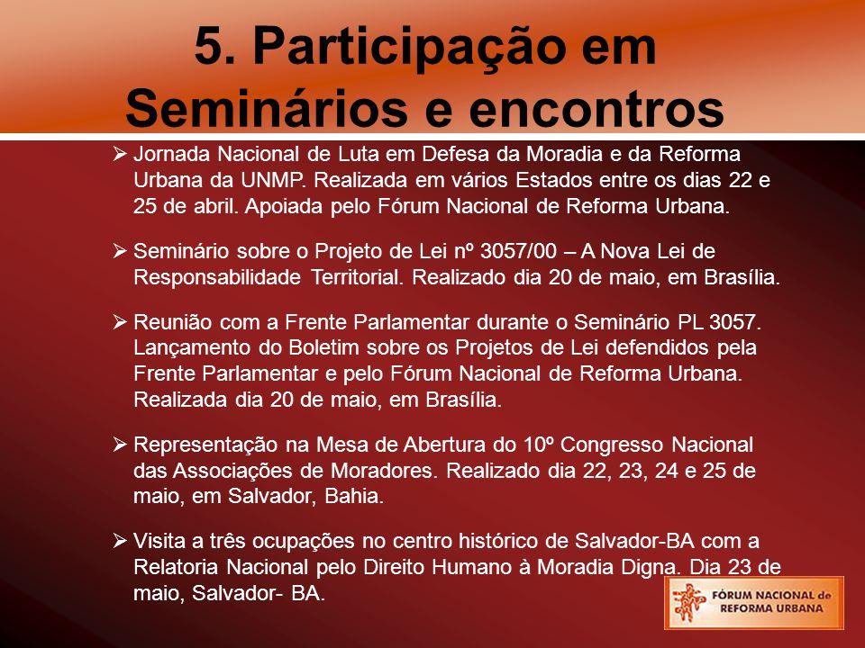 5. Participação em Seminários e encontros Jornada Nacional de Luta em Defesa da Moradia e da Reforma Urbana da UNMP. Realizada em vários Estados entre
