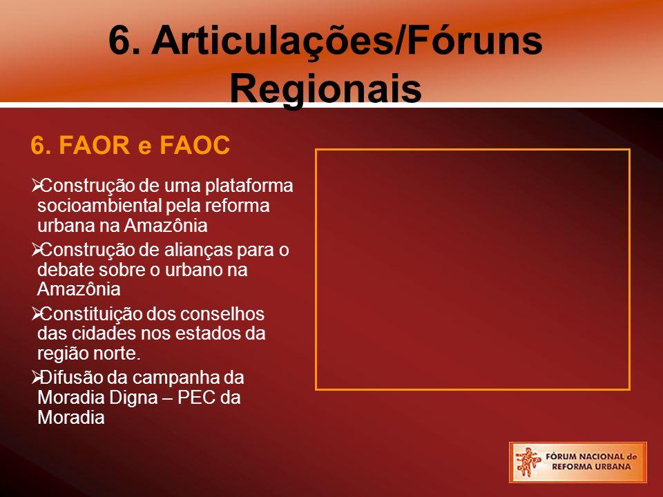 6. Articulações/Fóruns Regionais 6. FAOR e FAOC Construção de uma plataforma socioambiental pela reforma urbana na Amazônia Construção de alianças par