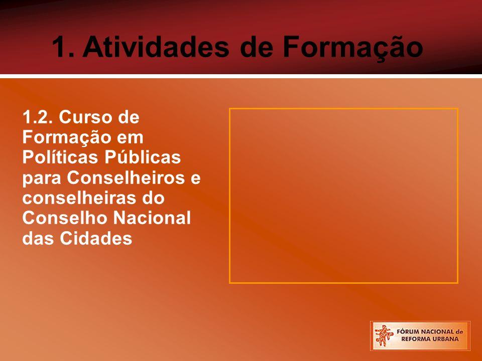 1. Atividades de Formação 1.2. Curso de Formação em Políticas Públicas para Conselheiros e conselheiras do Conselho Nacional das Cidades