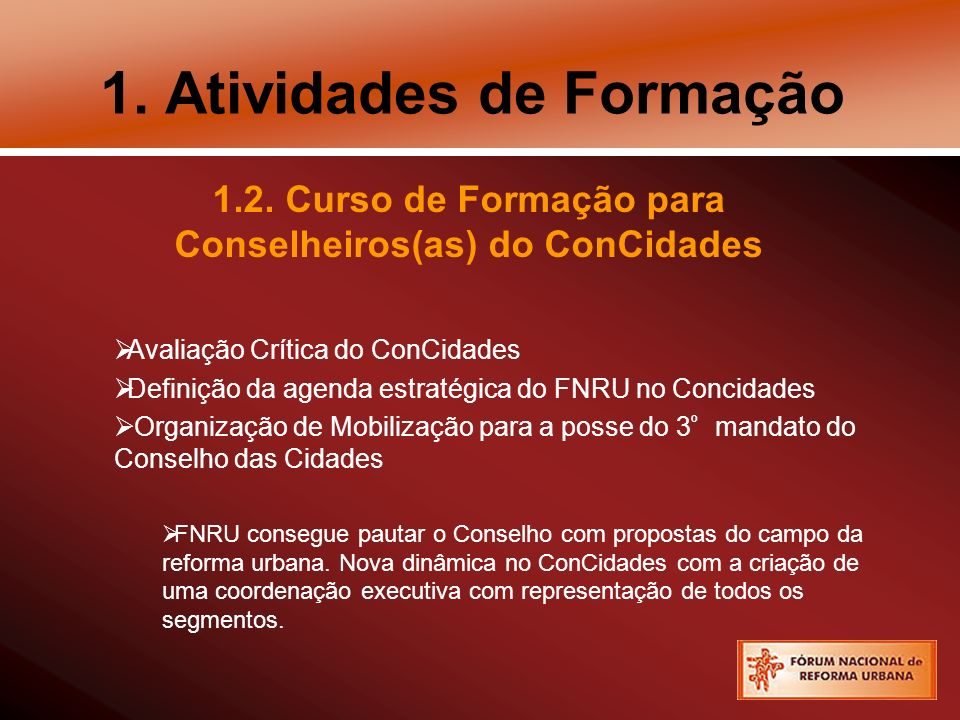 1. Atividades de Formação 1.2. Curso de Formação para Conselheiros(as) do ConCidades Avaliação Crítica do ConCidades Definição da agenda estratégica d