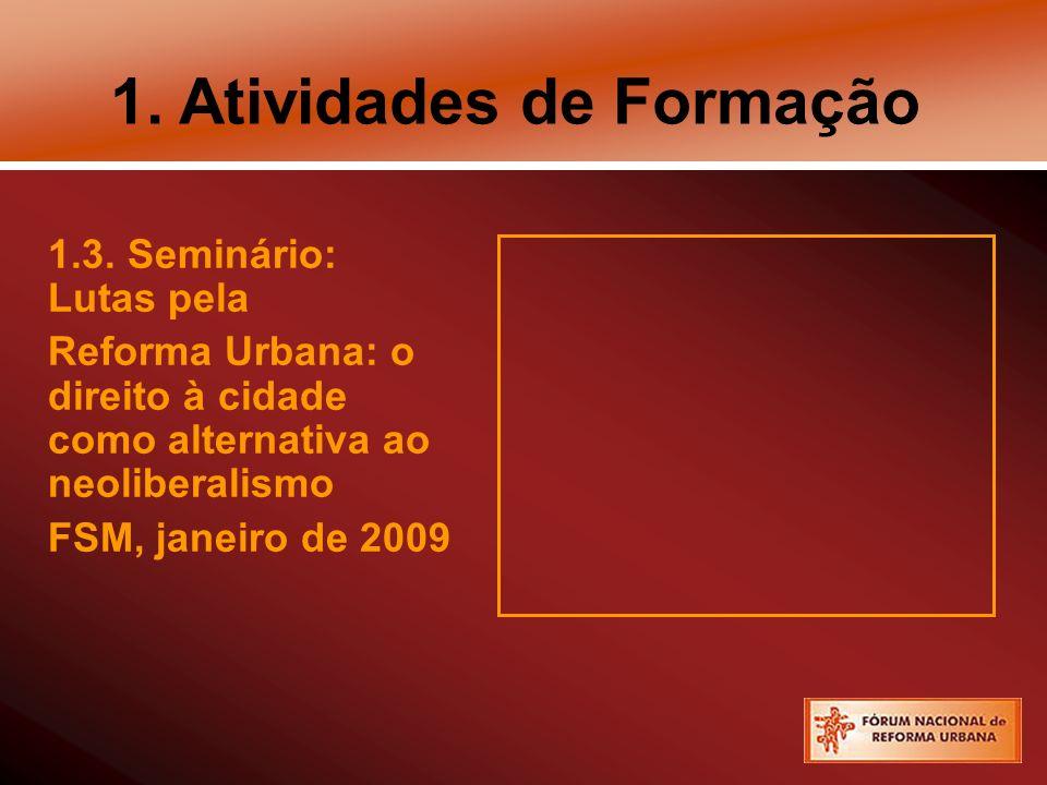 1. Atividades de Formação 1.3. Seminário: Lutas pela Reforma Urbana: o direito à cidade como alternativa ao neoliberalismo FSM, janeiro de 2009