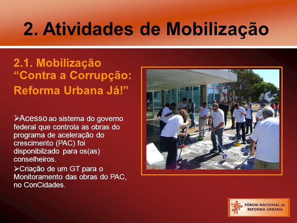2. Atividades de Mobilização 2.1. Mobilização Contra a Corrupção: Reforma Urbana Já! Acesso ao sistema do governo federal que controla as obras do pro