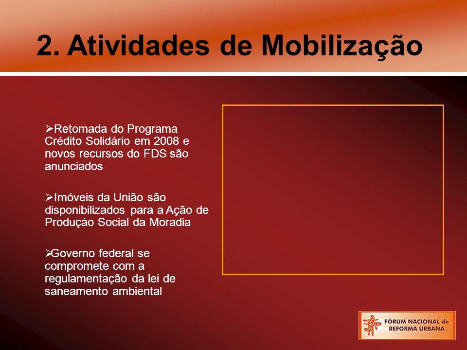 2. Atividades de Mobilização Retomada do Programa Crédito Solidário em 2008 e novos recursos do FDS são anunciados Imóveis da União são disponibilizad