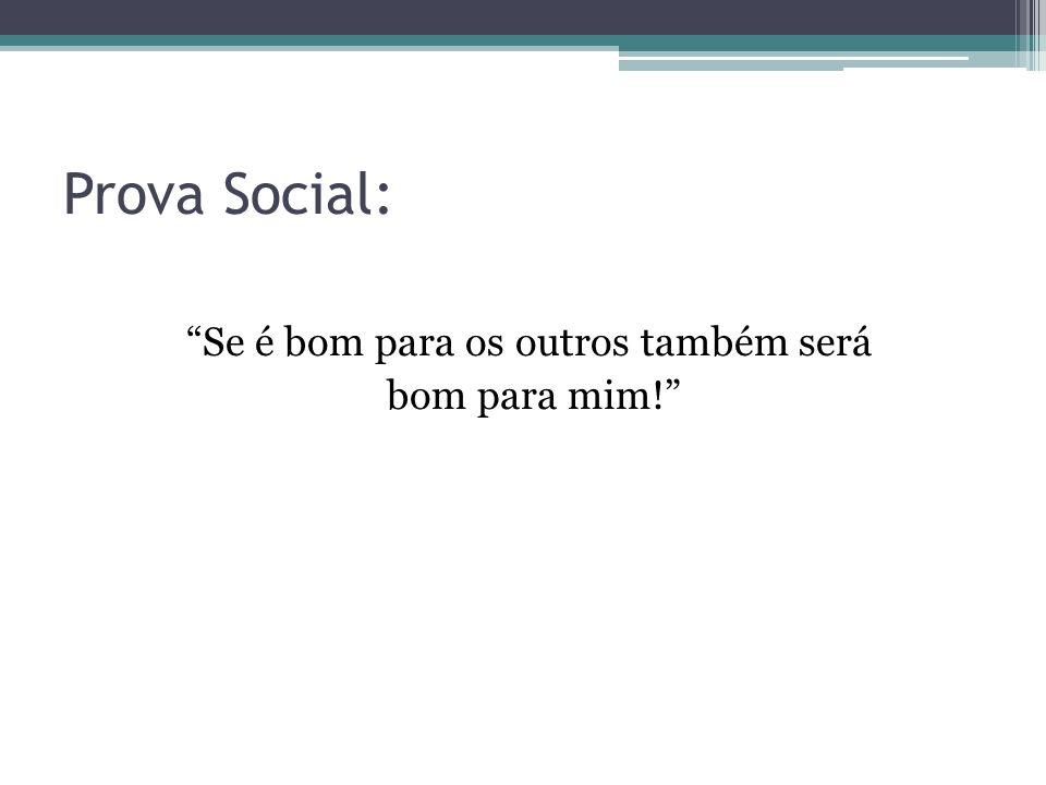 Prova Social: Se é bom para os outros também será bom para mim!