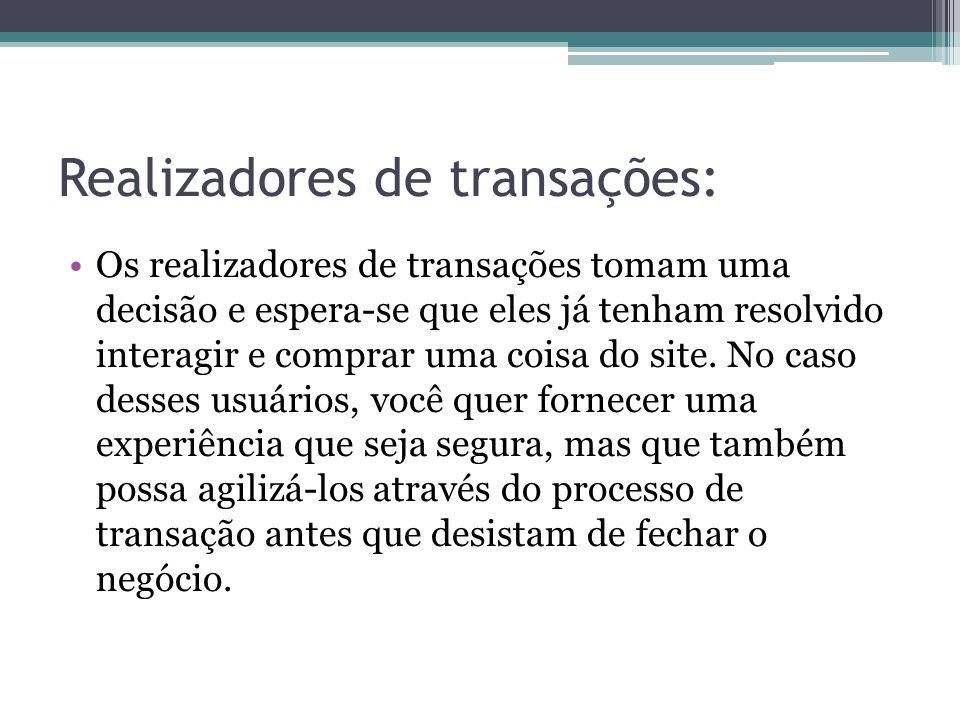 Realizadores de transações: Os realizadores de transações tomam uma decisão e espera-se que eles já tenham resolvido interagir e comprar uma coisa do
