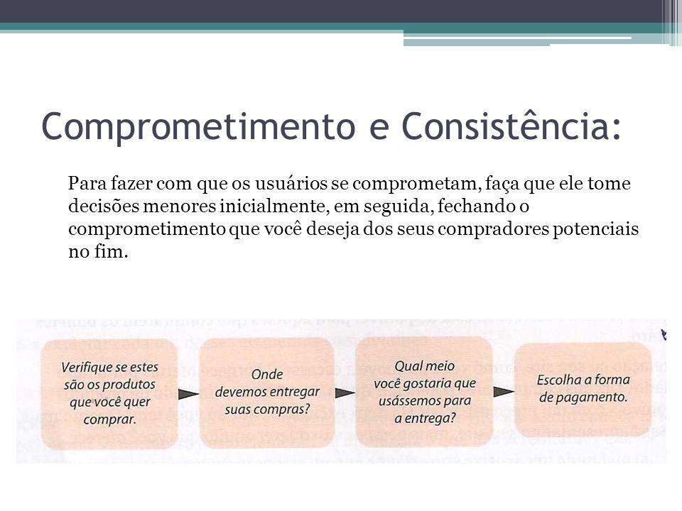 Comprometimento e Consistência: Para fazer com que os usuários se comprometam, faça que ele tome decisões menores inicialmente, em seguida, fechando o