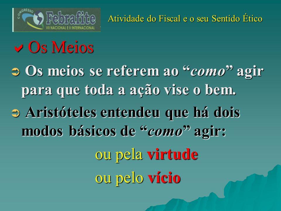 Atividade do Fiscal e o seu Sentido Ético Atividade do Fiscal e o seu Sentido Ético Os Meios Os Meios Os meios se referem ao como agir para que toda a