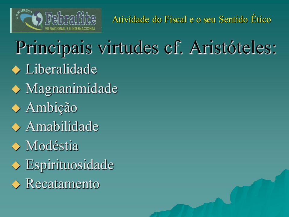 Atividade do Fiscal e o seu Sentido Ético Atividade do Fiscal e o seu Sentido Ético Principais virtudes cf. Aristóteles: Liberalidade Liberalidade Mag