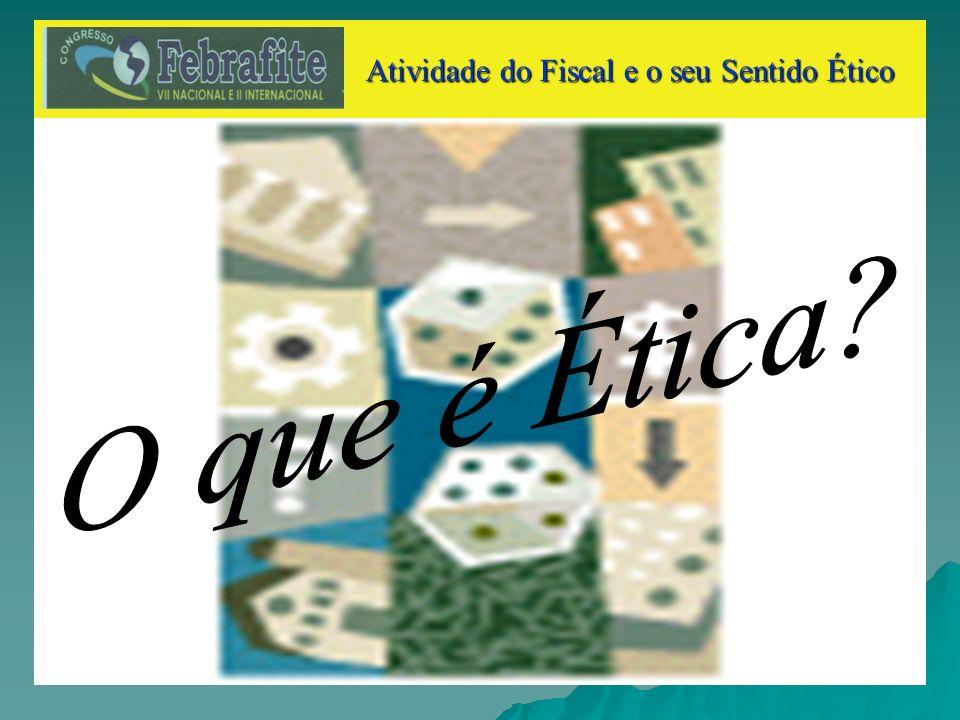 Atividade do Fiscal e o seu Sentido Ético Atividade do Fiscal e o seu Sentido Ético Sociedade não é simples soma de indivíduos.