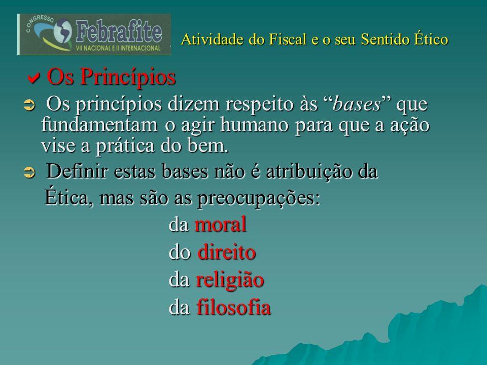 Atividade do Fiscal e o seu Sentido Ético Atividade do Fiscal e o seu Sentido Ético Os Princípios Os Princípios Os princípios dizem respeito às bases