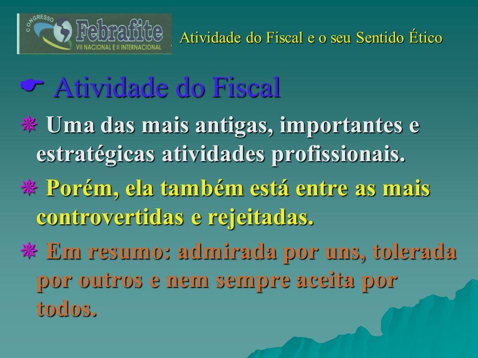 Atividade do Fiscal e o seu Sentido Ético Atividade do Fiscal Atividade do Fiscal Uma das mais antigas, importantes e estratégicas atividades profissi