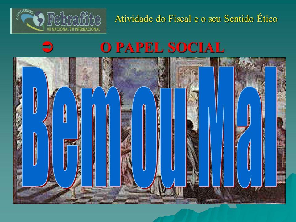 Atividade do Fiscal e o seu Sentido Ético Atividade do Fiscal e o seu Sentido Ético O PAPEL SOCIAL O PAPEL SOCIAL