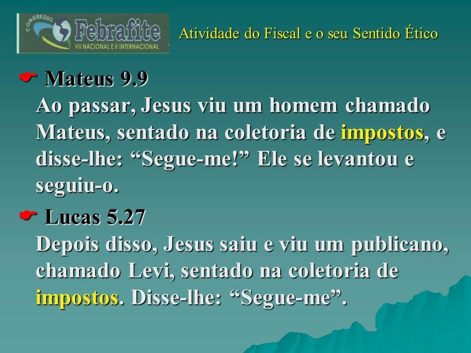 Atividade do Fiscal e o seu Sentido Ético Atividade do Fiscal e o seu Sentido Ético Mateus 9.9 Ao passar, Jesus viu um homem chamado Mateus, sentado n