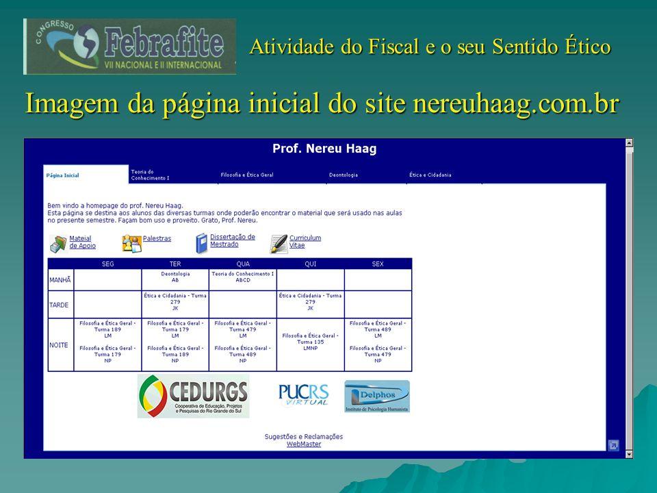Atividade do Fiscal e o seu Sentido Ético Atividade do Fiscal e o seu Sentido Ético Imagem da página inicial do site nereuhaag.com.br