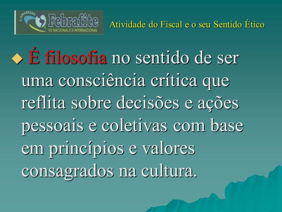 Atividade do Fiscal e o seu Sentido Ético Atividade do Fiscal e o seu Sentido Ético O que é a Ética.
