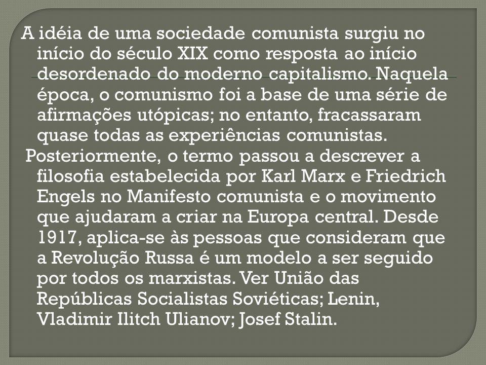 A idéia de uma sociedade comunista surgiu no início do século XIX como resposta ao início desordenado do moderno capitalismo. Naquela época, o comunis