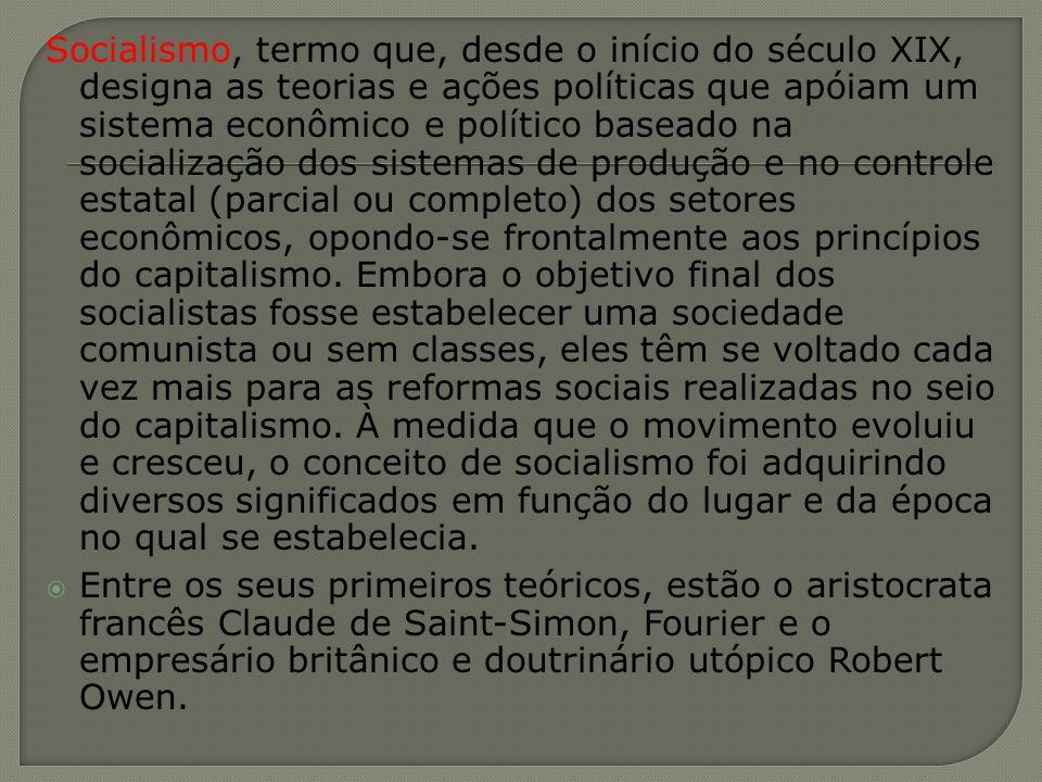 Socialismo, termo que, desde o início do século XIX, designa as teorias e ações políticas que apóiam um sistema econômico e político baseado na social