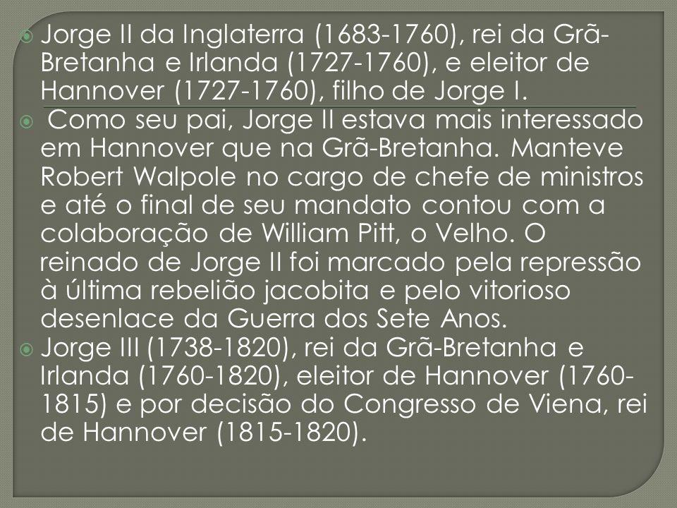 Jorge II da Inglaterra (1683-1760), rei da Grã- Bretanha e Irlanda (1727-1760), e eleitor de Hannover (1727-1760), filho de Jorge I. Como seu pai, Jor